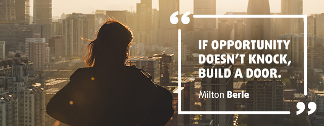 Monday Quote: If Opportunity doesn't knock, build the door.